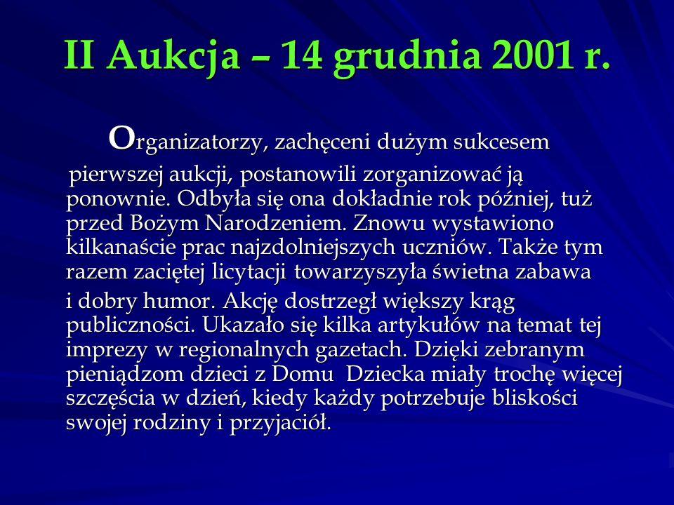 II Aukcja – 14 grudnia 2001 r. O rganizatorzy, zachęceni dużym sukcesem pierwszej aukcji, postanowili zorganizować ją ponownie. Odbyła się ona dokładn