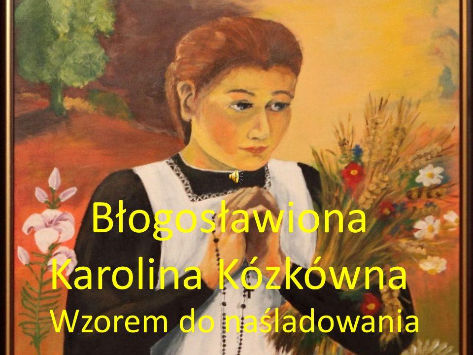 Błogosławiona Karolina Kózkówna Wzorem do naśladowania