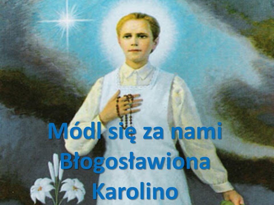 Módl się za nami Błogosławiona Karolino