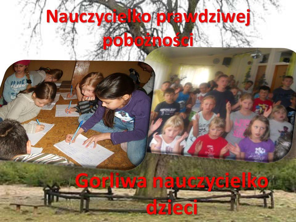 Nauczycielko prawdziwej pobożności Gorliwa nauczycielko dzieci
