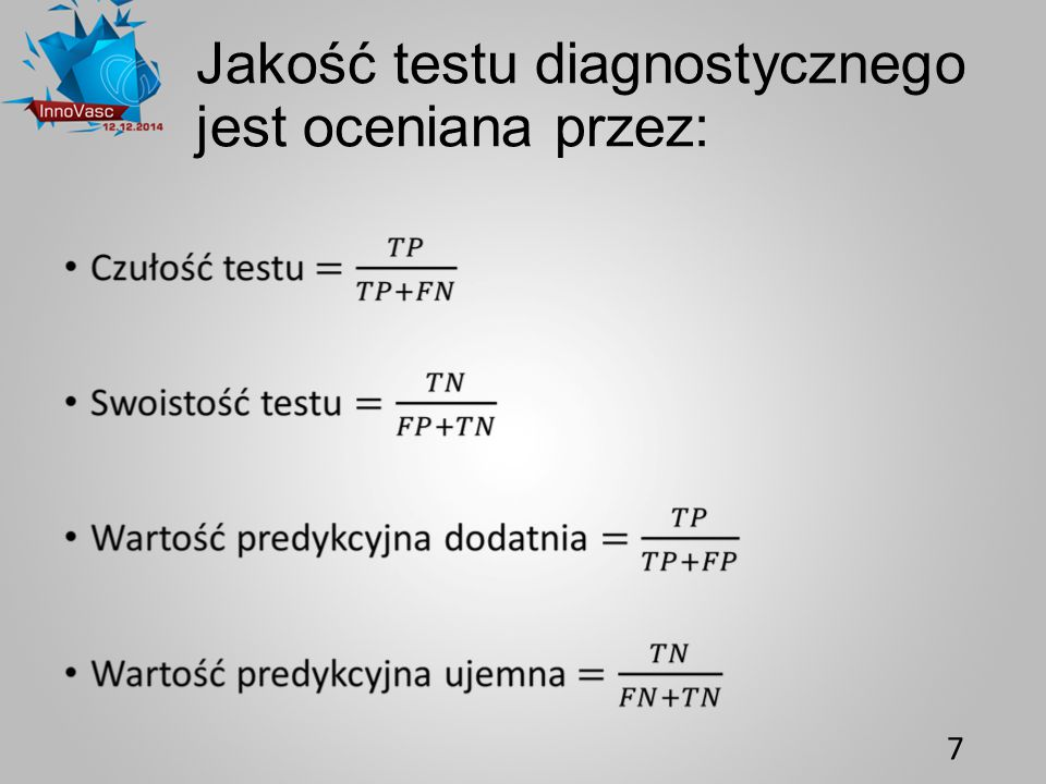 Jakość testu diagnostycznego jest oceniana przez: 7