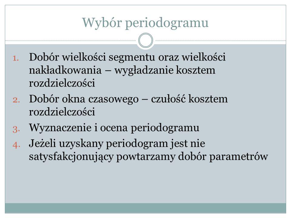 Wybór periodogramu 1. Dobór wielkości segmentu oraz wielkości nakładkowania – wygładzanie kosztem rozdzielczości 2. Dobór okna czasowego – czułość kos