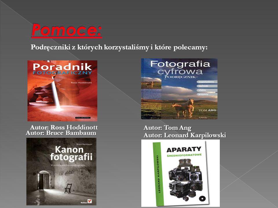 Podręczniki z których korzystaliśmy i które polecamy: Hoddinott Autor: Ross Hoddinott Autor: Tom Ang Autor: Bruce Bambaum Autor: Leonard Karpilowski