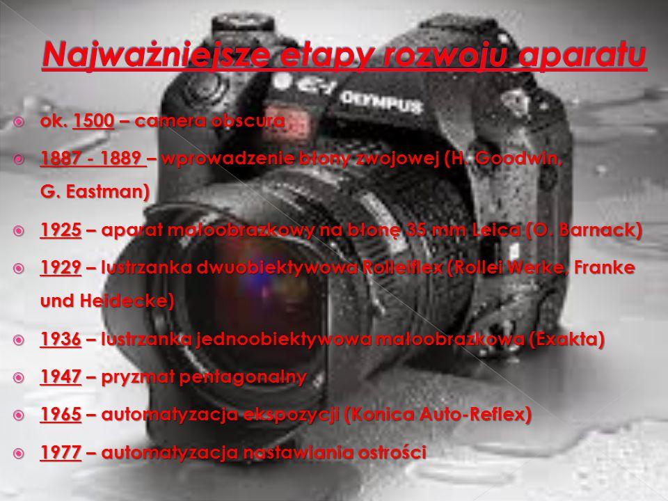  ok. 1500 – camera obscura  1887 - 1889 – wprowadzenie błony zwojowej (H. Goodwin, G. Eastman)  1925 – aparat małoobrazkowy na błonę 35 mm Leica (O