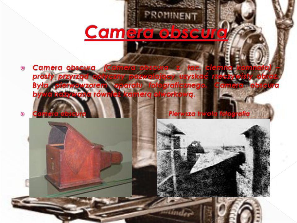  Camera obscura (Camera obscura z łac. ciemna komnata) – prosty przyrząd optyczny pozwalający uzyskać rzeczywisty obraz. Była pierwowzorem aparatu fo