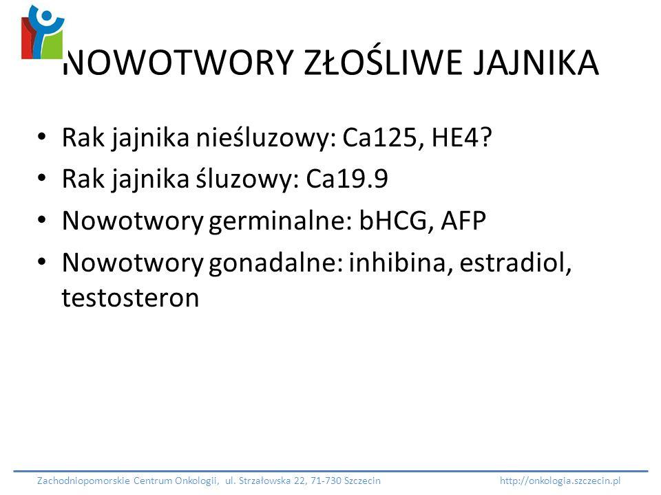 NOWOTWORY ZŁOŚLIWE JAJNIKA Rak jajnika nieśluzowy: Ca125, HE4? Rak jajnika śluzowy: Ca19.9 Nowotwory germinalne: bHCG, AFP Nowotwory gonadalne: inhibi