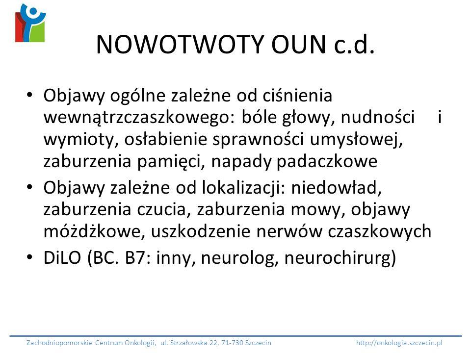 NOWOTWOTY OUN c.d. Objawy ogólne zależne od ciśnienia wewnątrzczaszkowego: bóle głowy, nudności i wymioty, osłabienie sprawności umysłowej, zaburzenia
