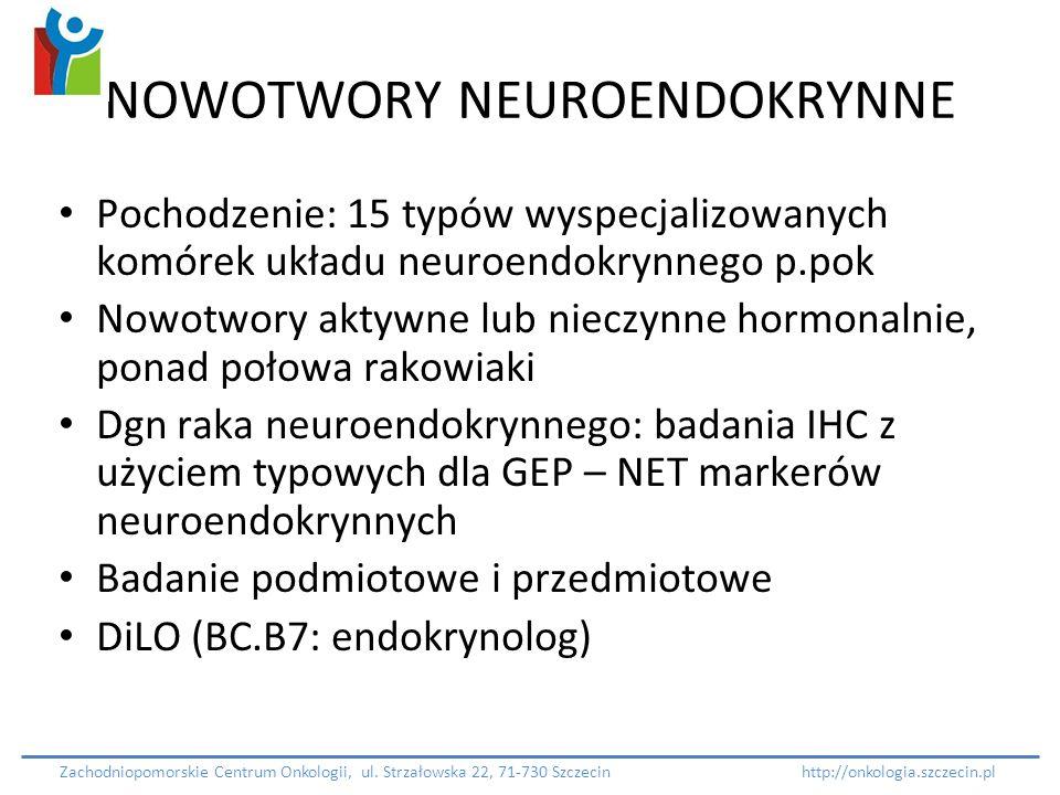 NOWOTWORY NEUROENDOKRYNNE Pochodzenie: 15 typów wyspecjalizowanych komórek układu neuroendokrynnego p.pok Nowotwory aktywne lub nieczynne hormonalnie,