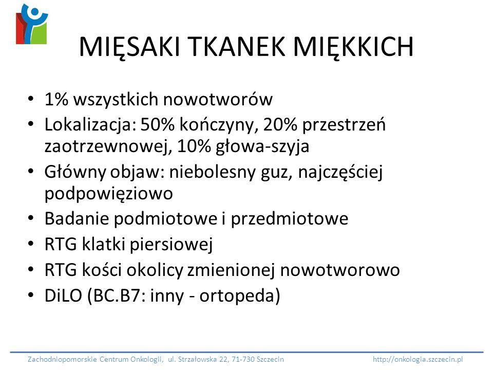 MIĘSAKI TKANEK MIĘKKICH 1% wszystkich nowotworów Lokalizacja: 50% kończyny, 20% przestrzeń zaotrzewnowej, 10% głowa-szyja Główny objaw: niebolesny guz