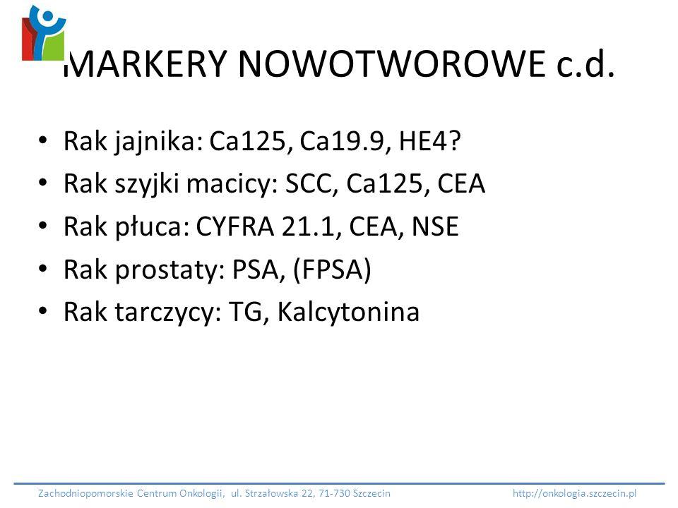 MARKERY NOWOTWOROWE c.d. Rak jajnika: Ca125, Ca19.9, HE4? Rak szyjki macicy: SCC, Ca125, CEA Rak płuca: CYFRA 21.1, CEA, NSE Rak prostaty: PSA, (FPSA)