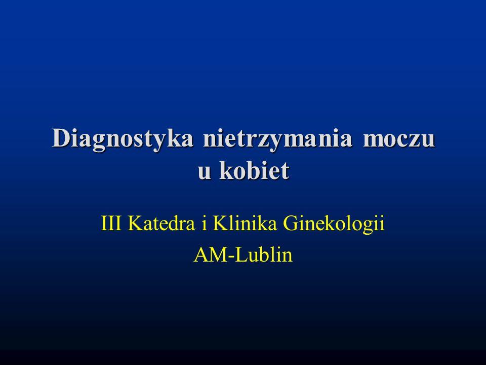 Diagnostyka nietrzymania moczu u kobiet III Katedra i Klinika Ginekologii AM-Lublin