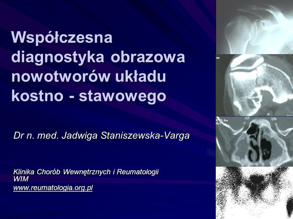 Rezonans magnetyczny MRI Dokładny obraz stosunków anatomicznych i zmian patologicznych też w odniesieniu do naczyń Wysoka rozdzielczość tkankowa perfekcyjna ocena tkanek miękkich w dowolnych płaszczyznach, różnicowanie guzów - skład tkankowy (tłuszcz, krwiak, zwłóknienie, płyn), obrzęk szpiku, zewnątrzkostny odczyn zapalny, unaczynienie zmiany (gadolinium różnicowanie: guz, obrzęk, martwica, wybranie miejsca biopsji) Ocena rozległości choroby przed planowanym zabiegiem operacyjnym w obrębie kości, jamy szpikowej i tkanek miękkich Ocena pooperacyjna doszczętność resekcji guza, zmiany nawrotowe