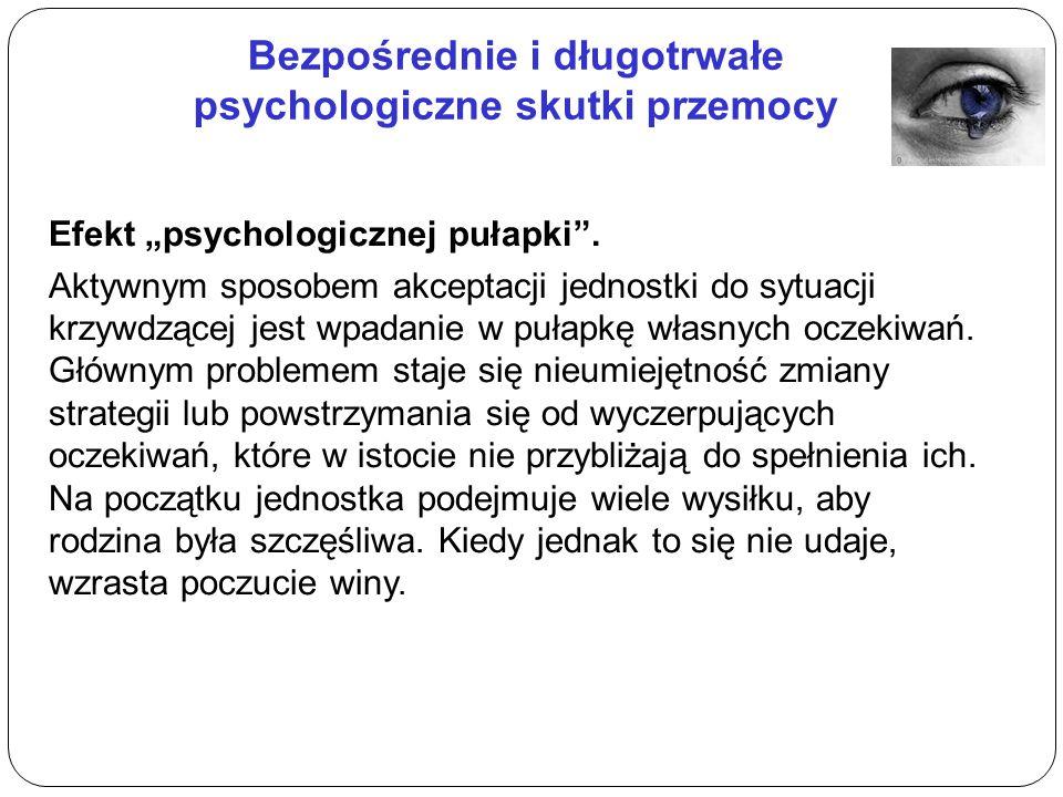"""Bezpośrednie i długotrwałe psychologiczne skutki przemocy Efekt """"psychologicznej pułapki ."""