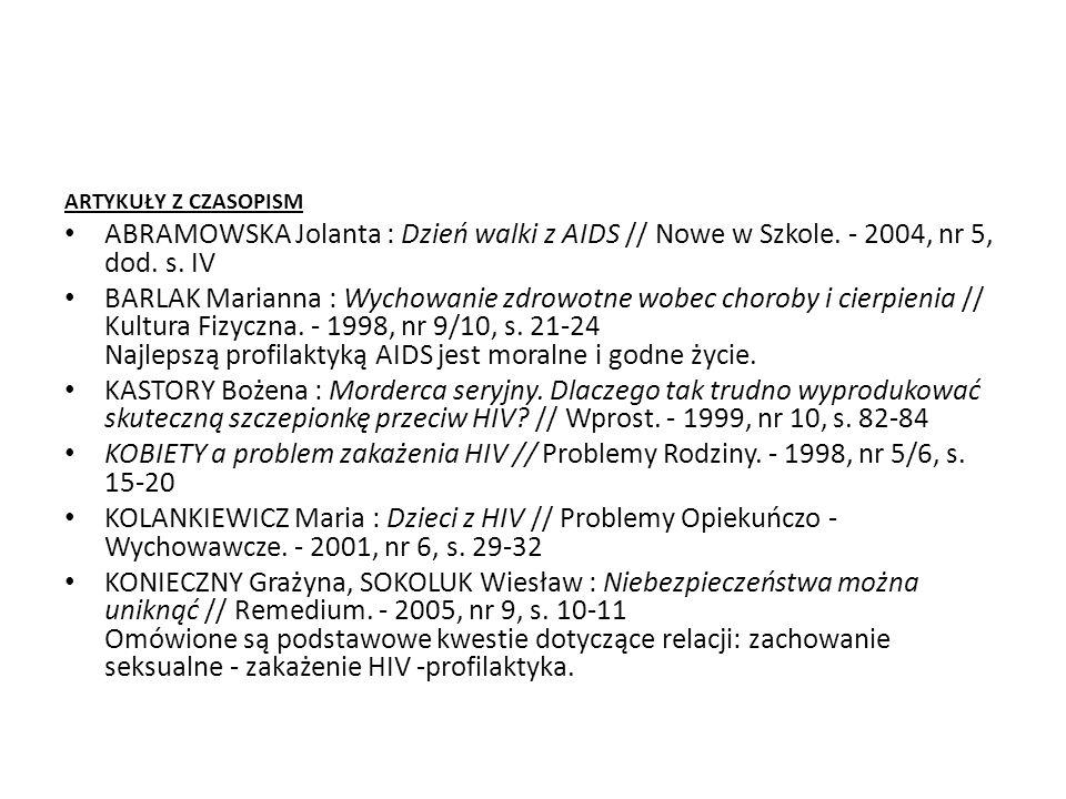 ARTYKUŁY Z CZASOPISM ABRAMOWSKA Jolanta : Dzień walki z AIDS // Nowe w Szkole. - 2004, nr 5, dod. s. IV BARLAK Marianna : Wychowanie zdrowotne wobec c