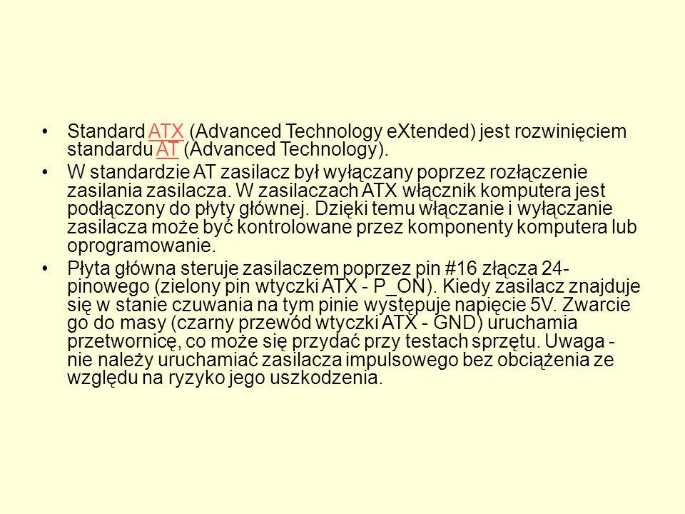Standard ATX (Advanced Technology eXtended) jest rozwinięciem standardu AT (Advanced Technology).ATXAT W standardzie AT zasilacz był wyłączany poprzez rozłączenie zasilania zasilacza.