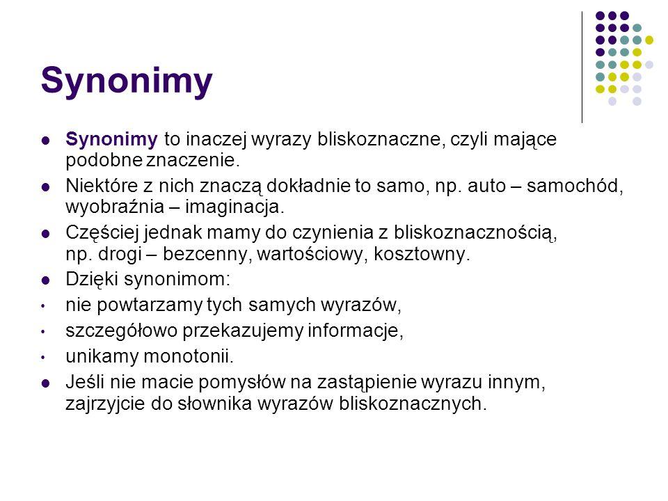 Synonimy Synonimy to inaczej wyrazy bliskoznaczne, czyli mające podobne znaczenie.