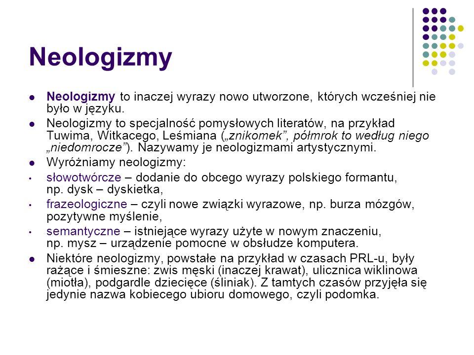 Neologizmy Neologizmy to inaczej wyrazy nowo utworzone, których wcześniej nie było w języku.