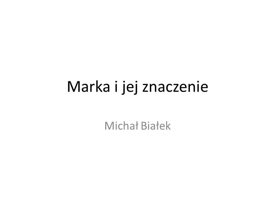 Marka i jej znaczenie Michał Białek
