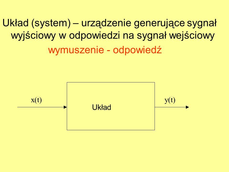 Układ (system) – urządzenie generujące sygnał wyjściowy w odpowiedzi na sygnał wejściowy wymuszenie - odpowiedź x(t)y(t) Układ