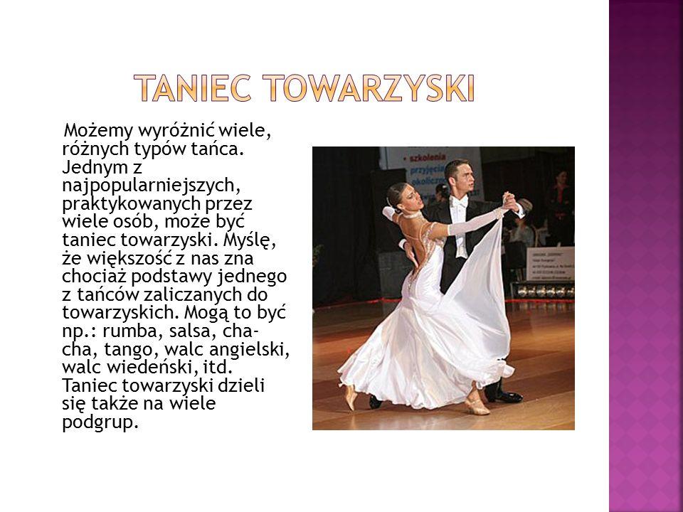 Możemy wyróżnić wiele, różnych typów tańca.