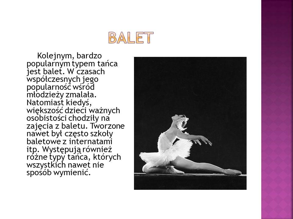 Kolejnym, bardzo popularnym typem tańca jest balet.
