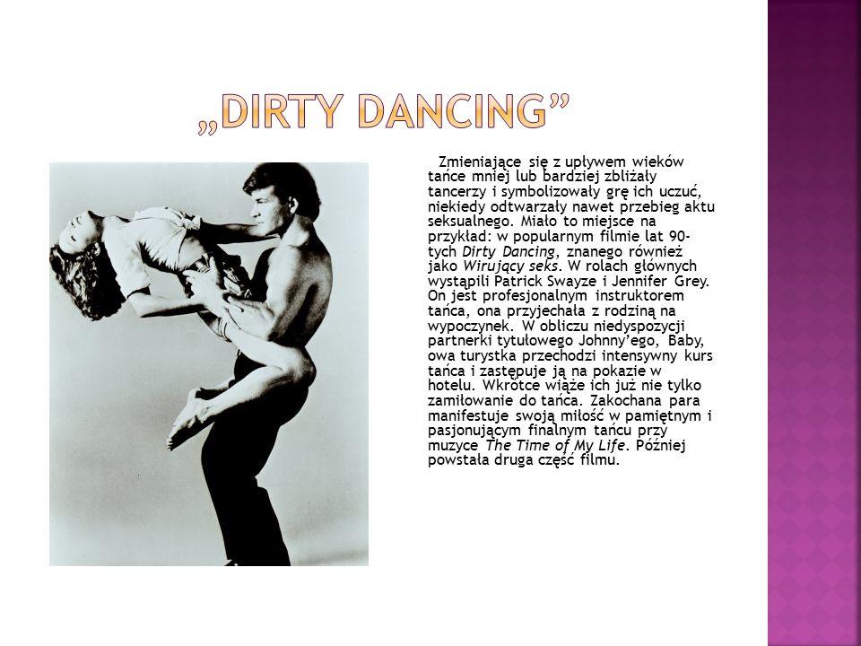 Zmieniające się z upływem wieków tańce mniej lub bardziej zbliżały tancerzy i symbolizowały grę ich uczuć, niekiedy odtwarzały nawet przebieg aktu seksualnego.