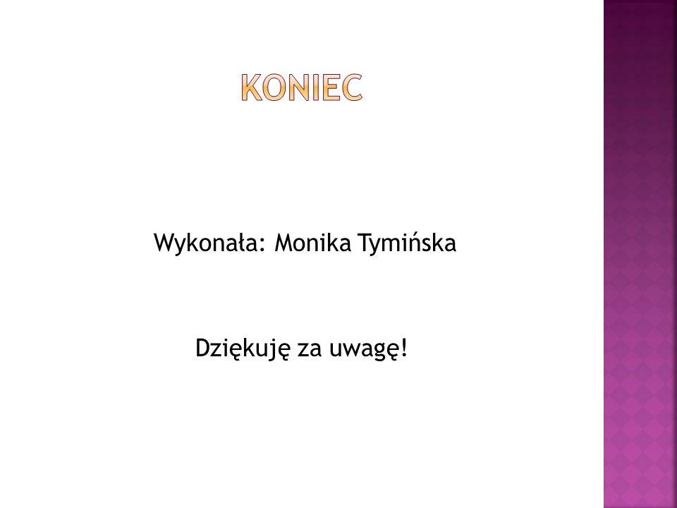 Wykonała: Monika Tymińska Dziękuję za uwagę!