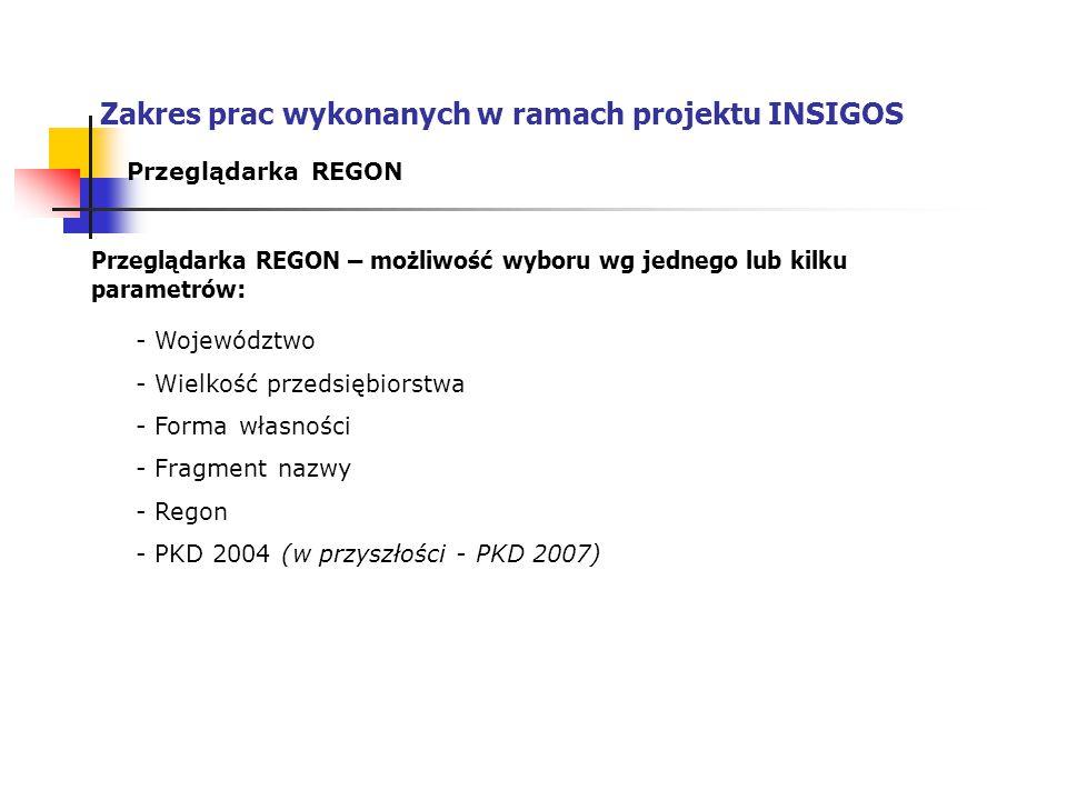 Przeglądarka REGON – możliwość wyboru wg jednego lub kilku parametrów : Zakres prac wykonanych w ramach projektu INSIGOS Przeglądarka REGON - Wojewódz