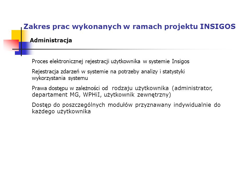 Zakres prac wykonanych w ramach projektu INSIGOS Administracja Proces elektronicznej rejestracji użytkownika w systemie Insigos Rejestracja zdarzeń w