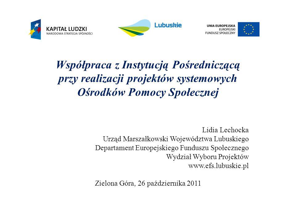 Współpraca z Instytucją Pośredniczącą przy realizacji projektów systemowych Ośrodków Pomocy Społecznej Lidia Lechocka Urząd Marszałkowski Województwa