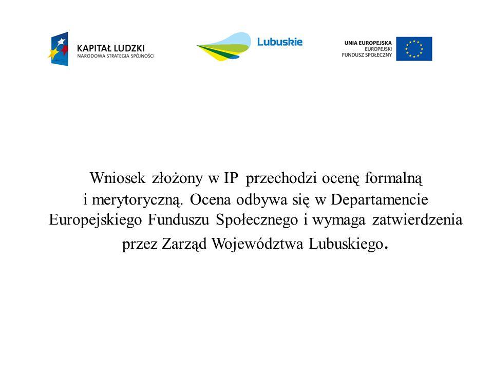 Wniosek złożony w IP przechodzi ocenę formalną i merytoryczną. Ocena odbywa się w Departamencie Europejskiego Funduszu Społecznego i wymaga zatwierdze