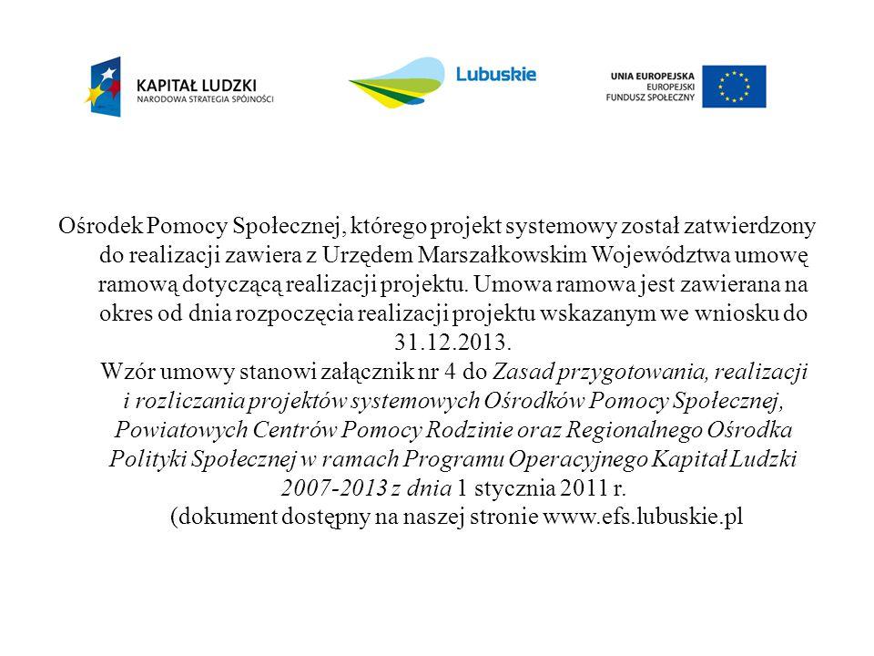 Ośrodek Pomocy Społecznej, którego projekt systemowy został zatwierdzony do realizacji zawiera z Urzędem Marszałkowskim Województwa umowę ramową dotyc