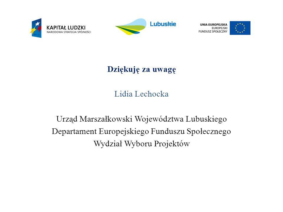 Dziękuję za uwagę Lidia Lechocka Urząd Marszałkowski Województwa Lubuskiego Departament Europejskiego Funduszu Społecznego Wydział Wyboru Projektów