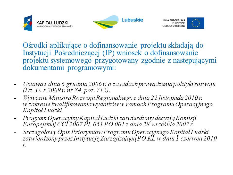 Ośrodki aplikujące o dofinansowanie projektu składają do Instytucji Pośredniczącej (IP) wniosek o dofinansowanie projektu systemowego przygotowany zgo