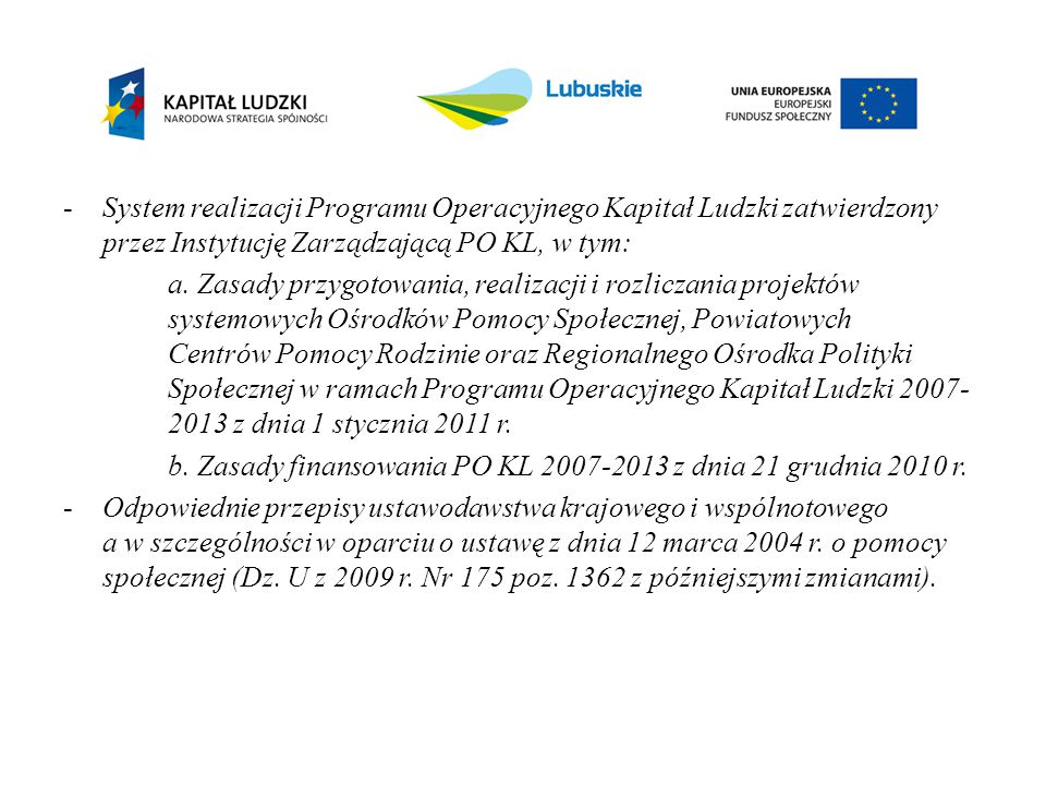 -System realizacji Programu Operacyjnego Kapitał Ludzki zatwierdzony przez Instytucję Zarządzającą PO KL, w tym: a. Zasady przygotowania, realizacji i