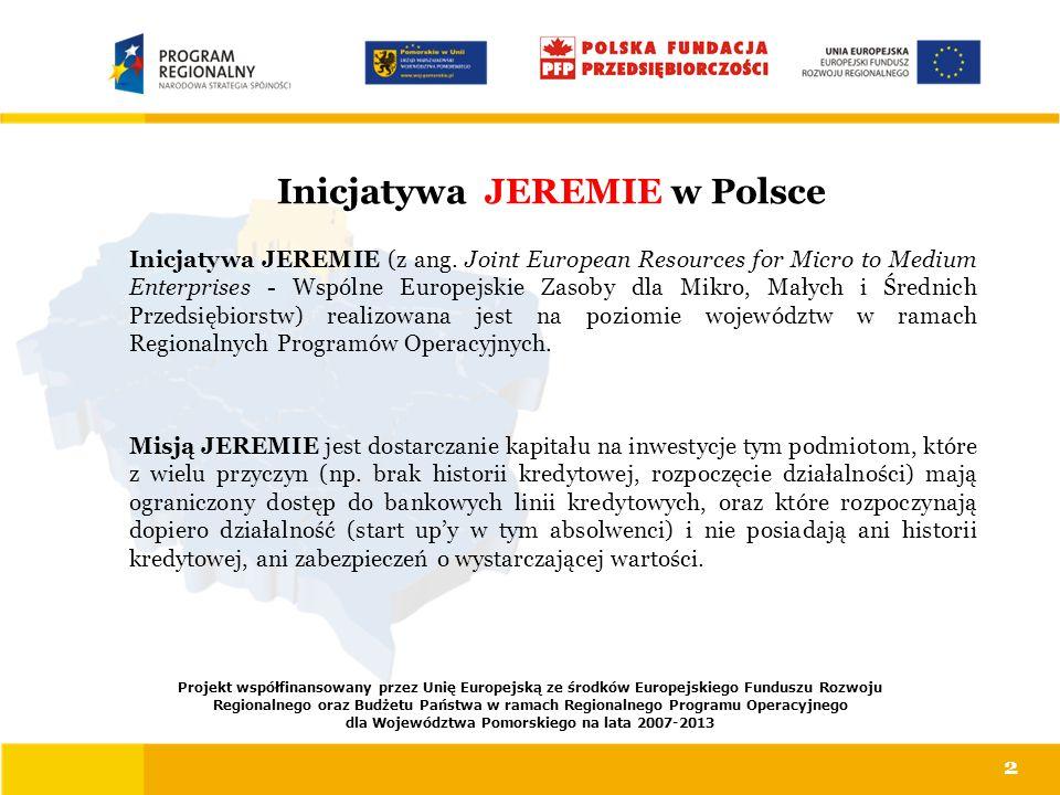 Inicjatywa JEREMIE w Polsce Inicjatywa JEREMIE (z ang. Joint European Resources for Micro to Medium Enterprises - Wspólne Europejskie Zasoby dla Mikro