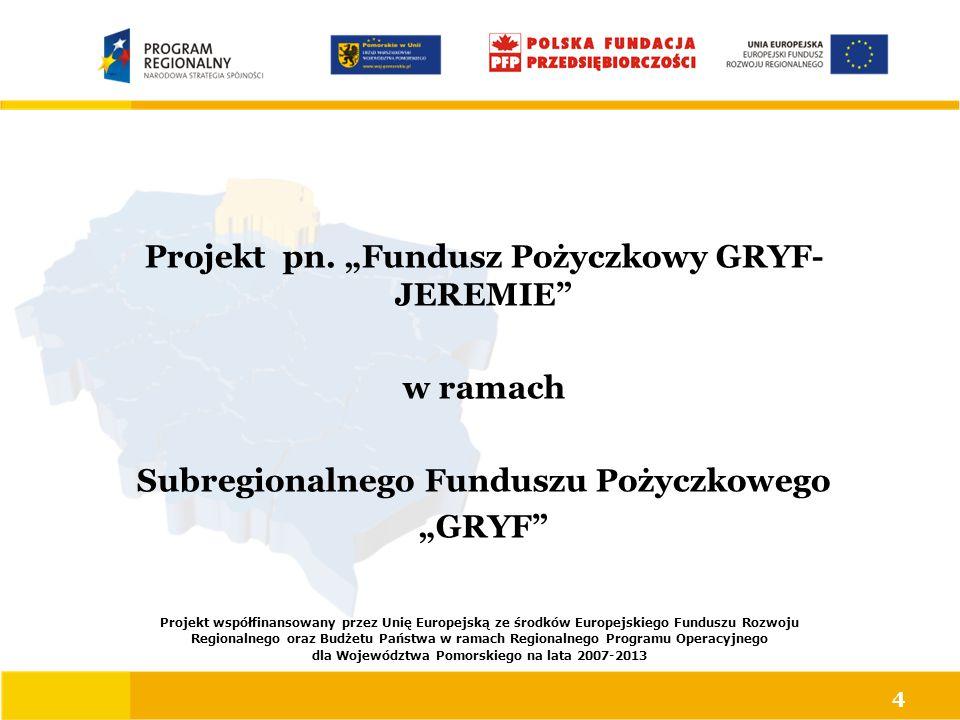 """Projekt pn. """"Fundusz Pożyczkowy GRYF- JEREMIE"""" w ramach Subregionalnego Funduszu Pożyczkowego """"GRYF"""" Projekt współfinansowany przez Unię Europejską ze"""