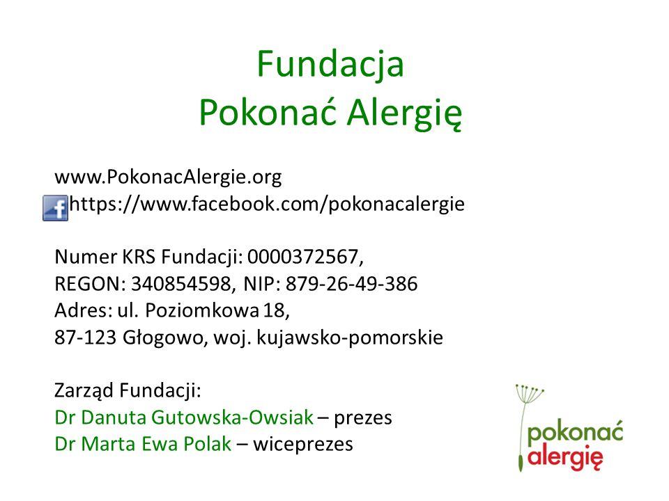 Fundacja Pokonać Alergię www.PokonacAlergie.org https://www.facebook.com/pokonacalergie Numer KRS Fundacji: 0000372567, REGON: 340854598, NIP: 879-26-49-386 Adres: ul.