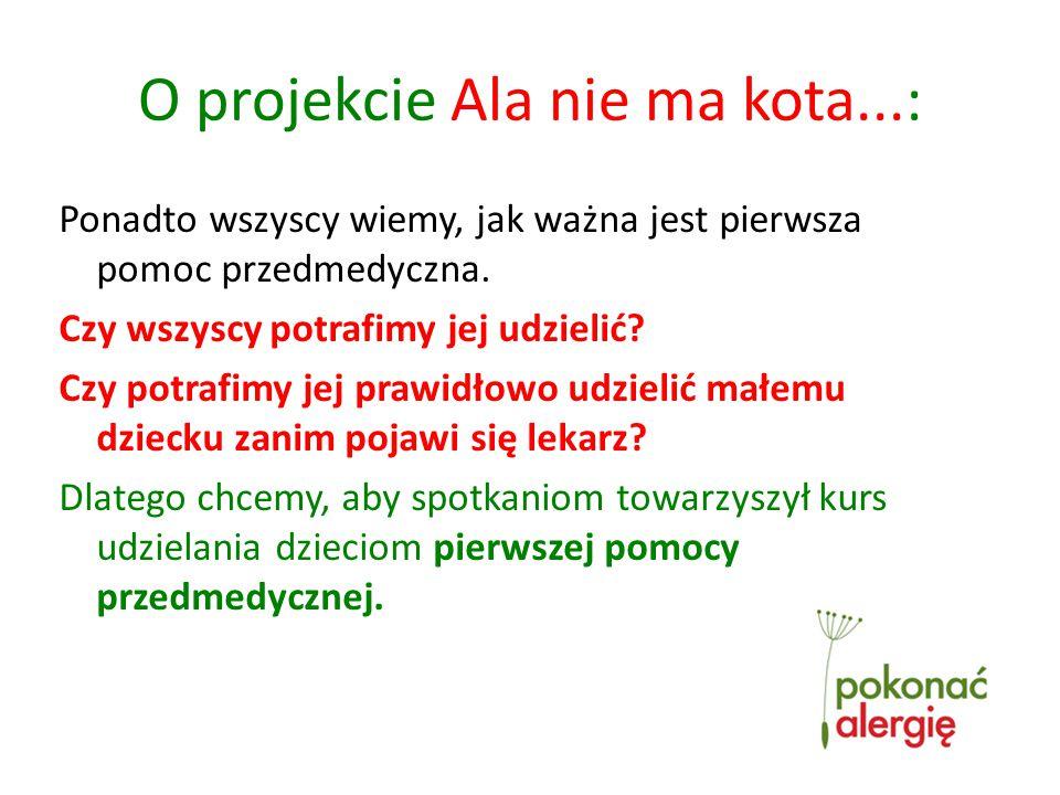 O projekcie Ala nie ma kota...: Ponadto wszyscy wiemy, jak ważna jest pierwsza pomoc przedmedyczna.