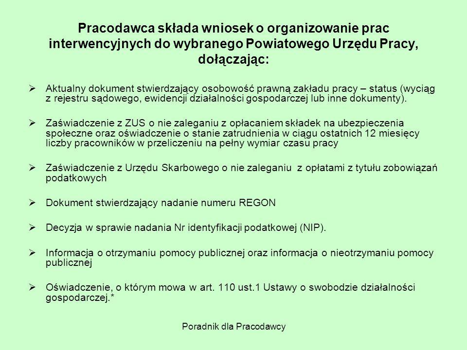 Poradnik dla Pracodawcy Pracodawca składa wniosek o organizowanie prac interwencyjnych do wybranego Powiatowego Urzędu Pracy, dołączając:  Aktualny d