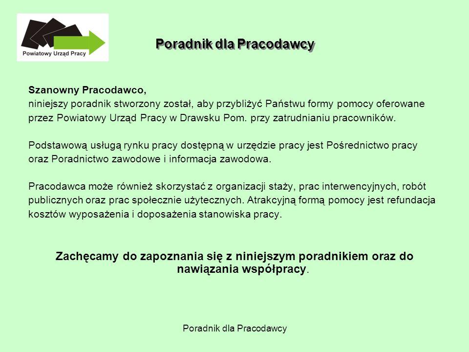 Poradnik dla Pracodawcy Szanowny Pracodawco, niniejszy poradnik stworzony został, aby przybliżyć Państwu formy pomocy oferowane przez Powiatowy Urząd