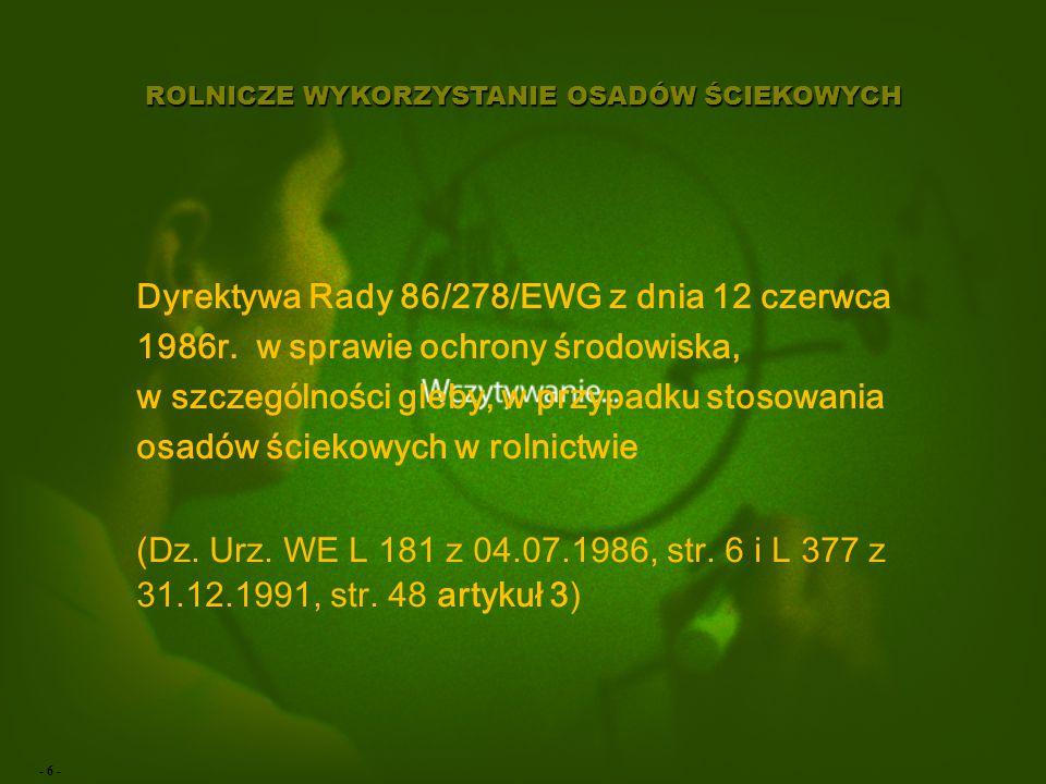 - 6 - ROLNICZE WYKORZYSTANIE OSADÓW ŚCIEKOWYCH Dyrektywa Rady 86/278/EWG z dnia 12 czerwca 1986r.