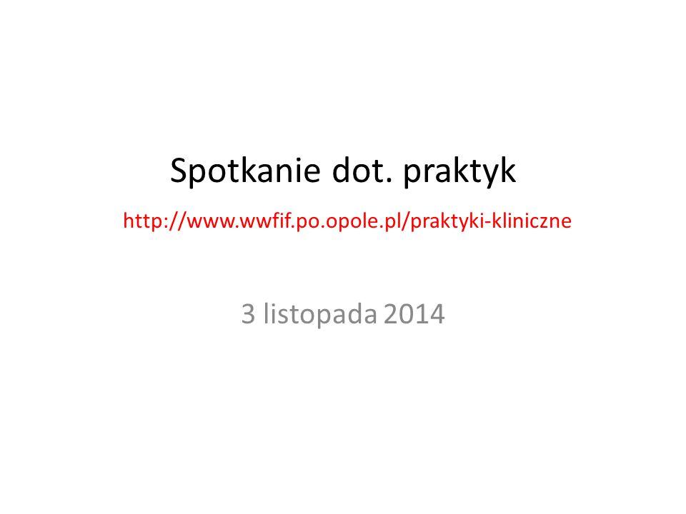 Spotkanie dot. praktyk http://www.wwfif.po.opole.pl/praktyki-kliniczne 3 listopada 2014