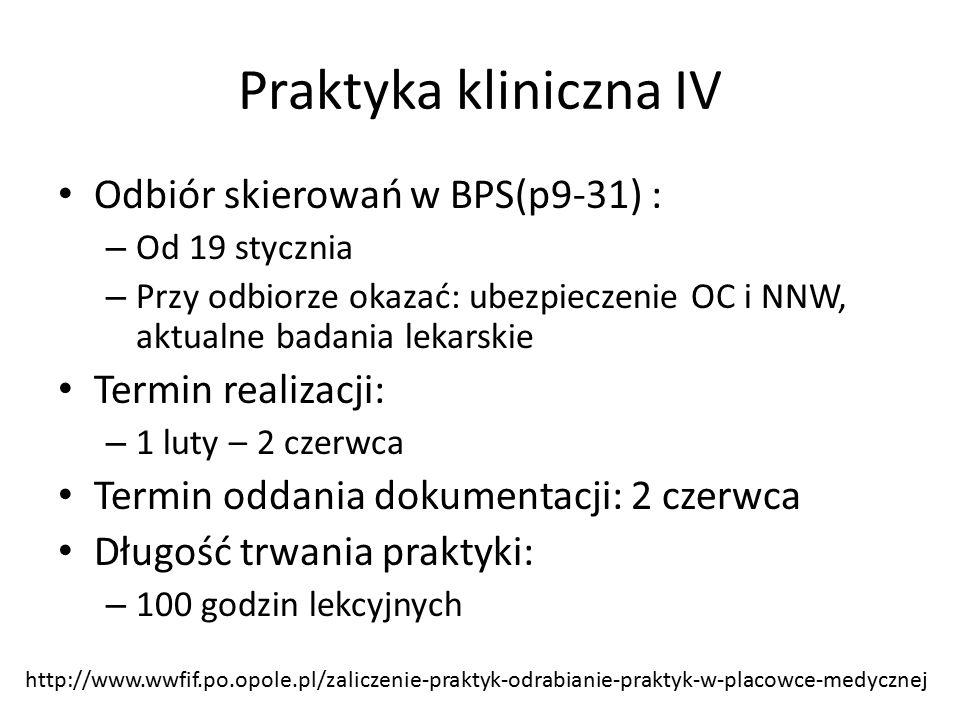 Praktyka kliniczna IV Odbiór skierowań w BPS(p9-31) : – Od 19 stycznia – Przy odbiorze okazać: ubezpieczenie OC i NNW, aktualne badania lekarskie Term