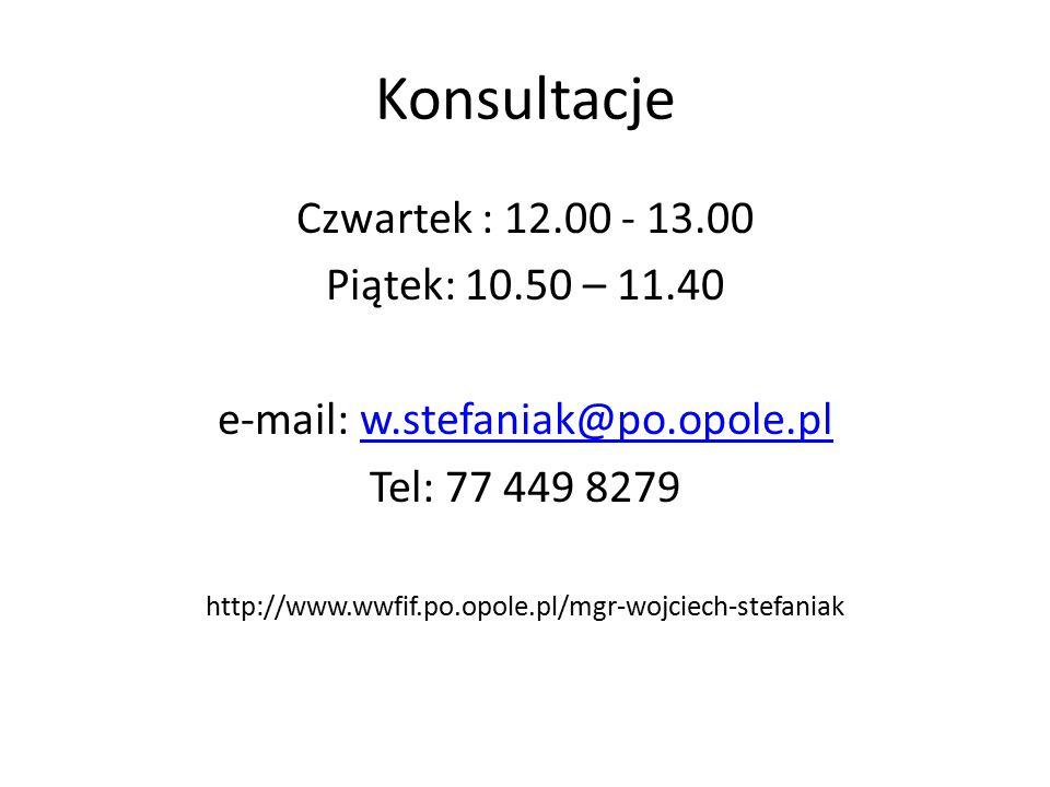 Konsultacje Czwartek : 12.00 - 13.00 Piątek: 10.50 – 11.40 e-mail: w.stefaniak@po.opole.plw.stefaniak@po.opole.pl Tel: 77 449 8279 http://www.wwfif.po