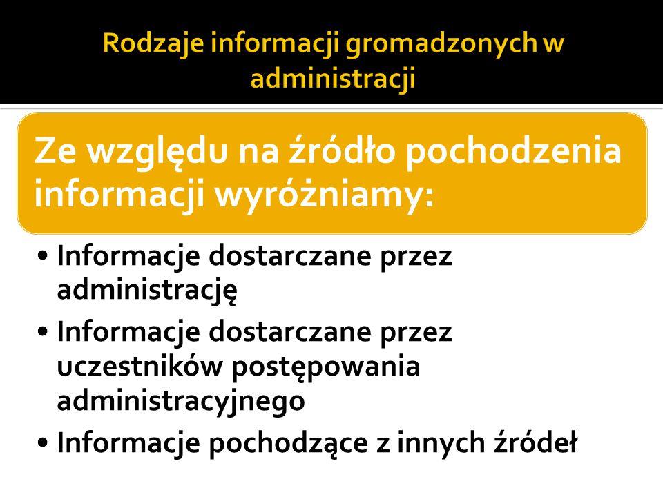 Ze względu na źródło pochodzenia informacji wyróżniamy: Informacje dostarczane przez administrację Informacje dostarczane przez uczestników postępowan
