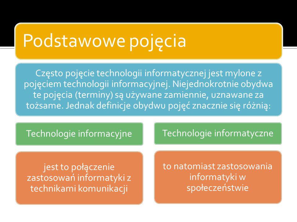 Technologie informacyjne Technologia informacyjna (TI) to zespół środków (czyli urządzeń, takich jak komputery i sieci komputerowe) i narzędzi (w tym oprogramowanie), jak również inne technologie, które służą wszechstronnemu posługiwaniu się informacją.