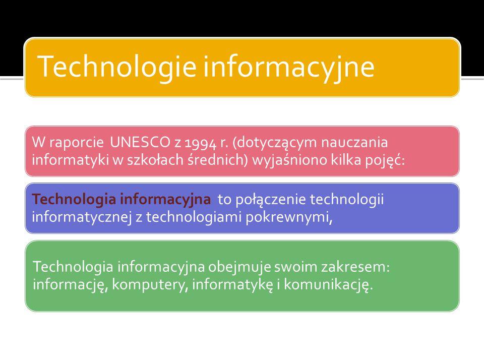 Technologie informacyjne W raporcie UNESCO z 1994 r. (dotyczącym nauczania informatyki w szkołach średnich) wyjaśniono kilka pojęć: Technologia inform