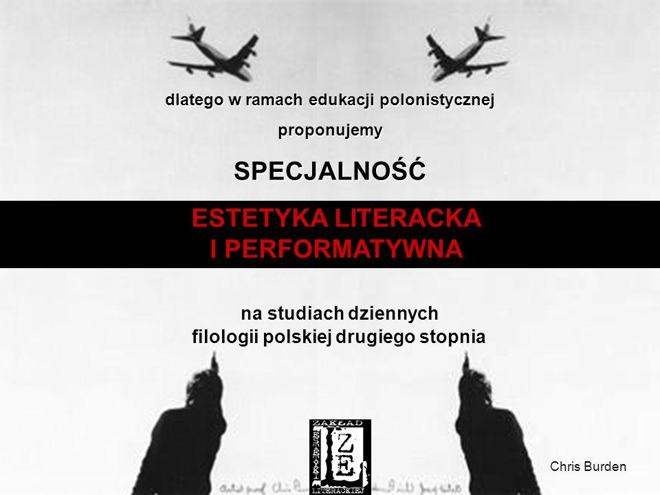 ESTETYKA LITERACKA I PERFORMATYWNA na studiach dziennych filologii polskiej drugiego stopnia dlatego w ramach edukacji polonistycznej proponujemySPECJALNOŚĆ