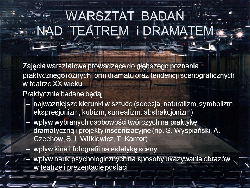 Zajęcia warsztatowe prowadzące do głębszego poznania praktycznego różnych form dramatu oraz tendencji scenograficznych w teatrze XX wieku.